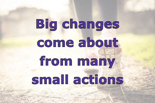 big changes come from small actions